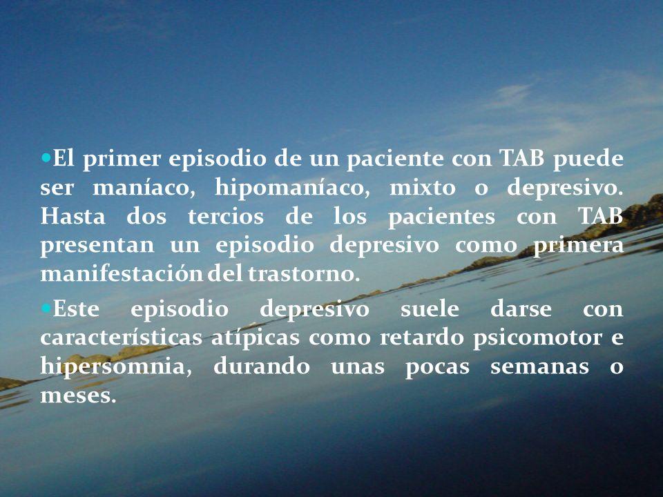 El primer episodio de un paciente con TAB puede ser maníaco, hipomaníaco, mixto o depresivo. Hasta dos tercios de los pacientes con TAB presentan un e
