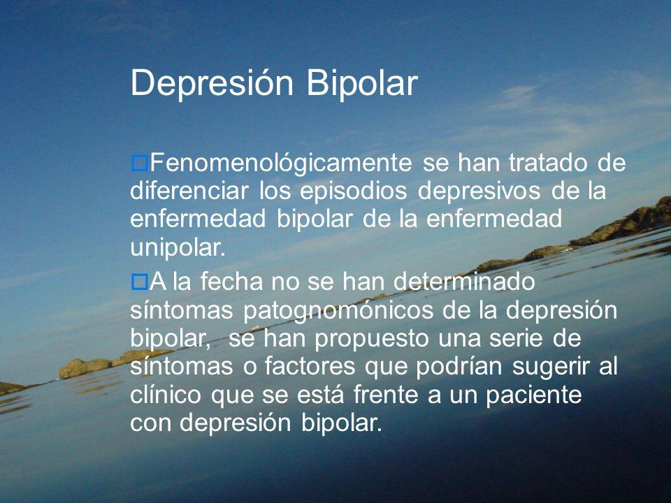 Depresión Bipolar Fenomenológicamente se han tratado de diferenciar los episodios depresivos de la enfermedad bipolar de la enfermedad unipolar. A la