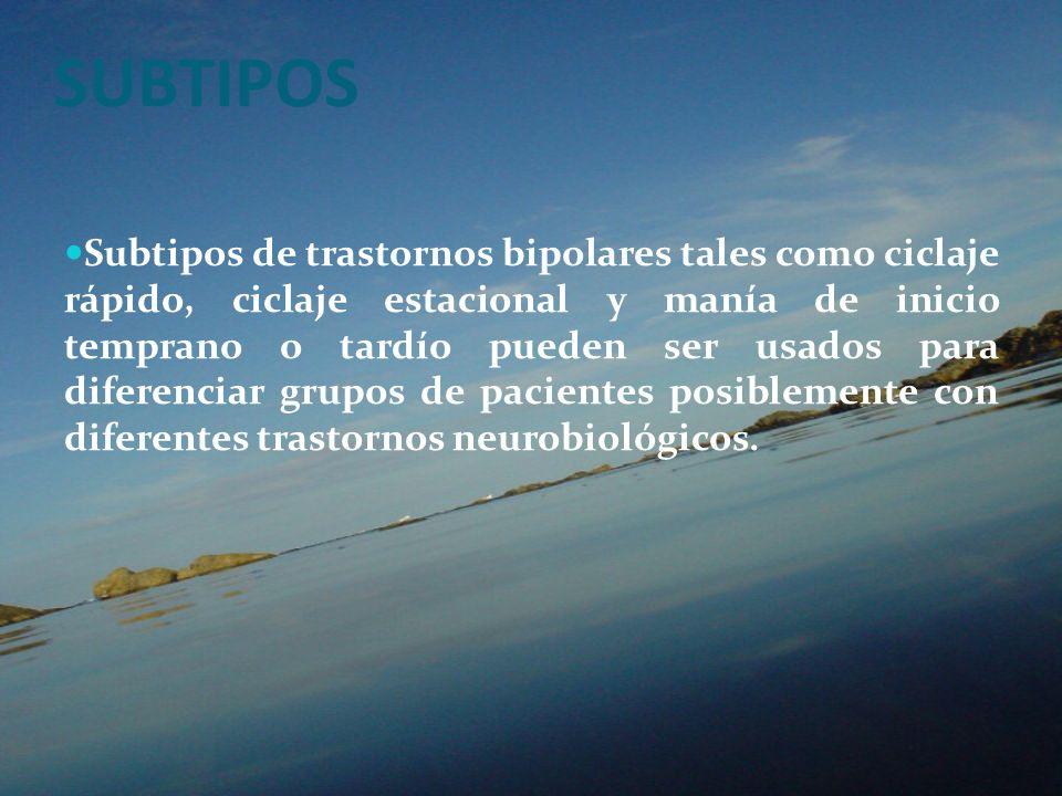 SUBTIPOS Subtipos de trastornos bipolares tales como ciclaje rápido, ciclaje estacional y manía de inicio temprano o tardío pueden ser usados para dif