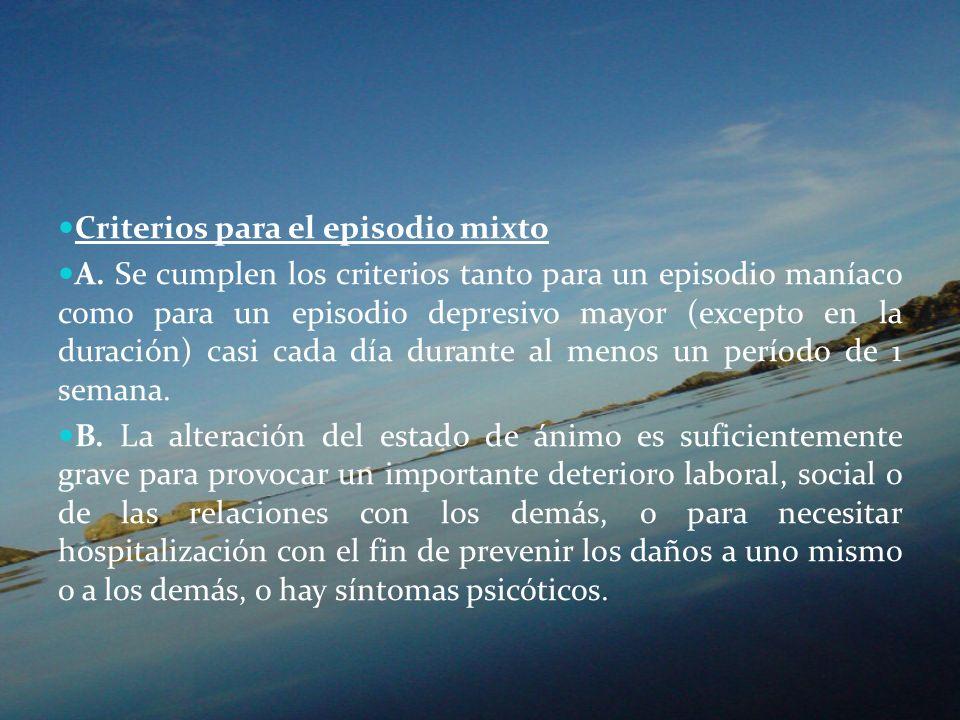 Criterios para el episodio mixto A. Se cumplen los criterios tanto para un episodio maníaco como para un episodio depresivo mayor (excepto en la durac
