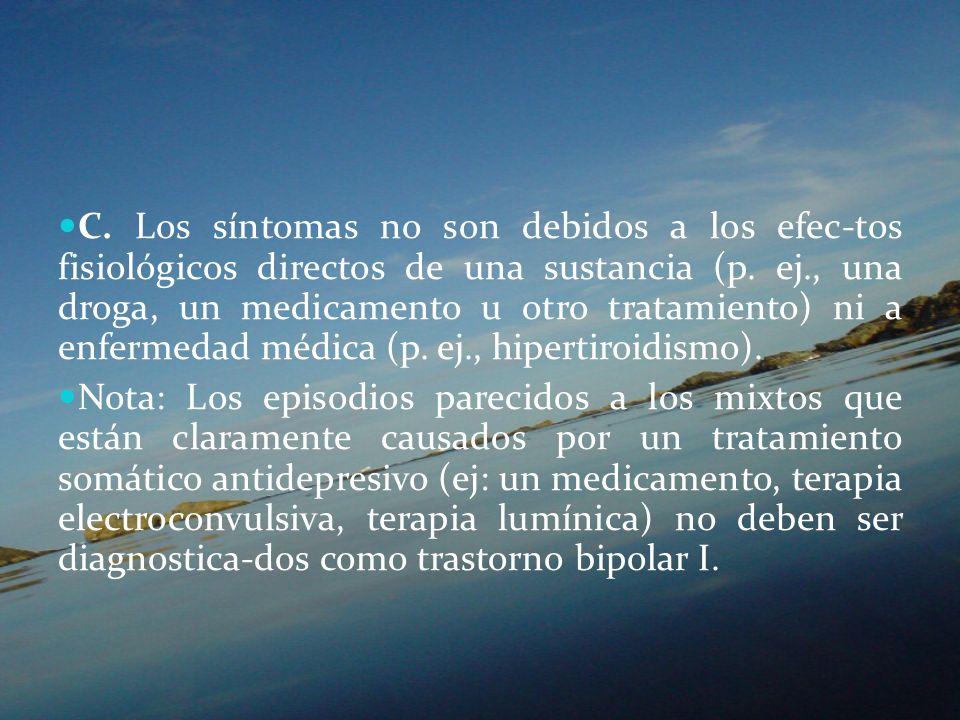 C. Los síntomas no son debidos a los efec-tos fisiológicos directos de una sustancia (p. ej., una droga, un medicamento u otro tratamiento) ni a enfer