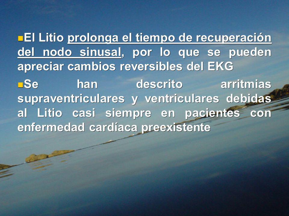 El Litio prolonga el tiempo de recuperación del nodo sinusal, por lo que se pueden apreciar cambios reversibles del EKG El Litio prolonga el tiempo de