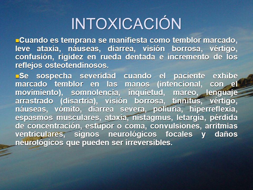 INTOXICACIÓN Cuando es temprana se manifiesta como temblor marcado, leve ataxia, náuseas, diarrea, visión borrosa, vértigo, confusión, rigidez en rued