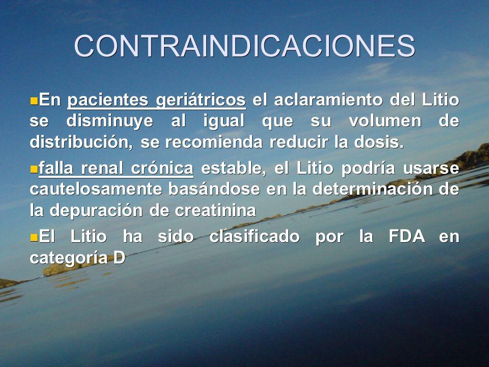 CONTRAINDICACIONES En pacientes geriátricos el aclaramiento del Litio se disminuye al igual que su volumen de distribución, se recomienda reducir la d