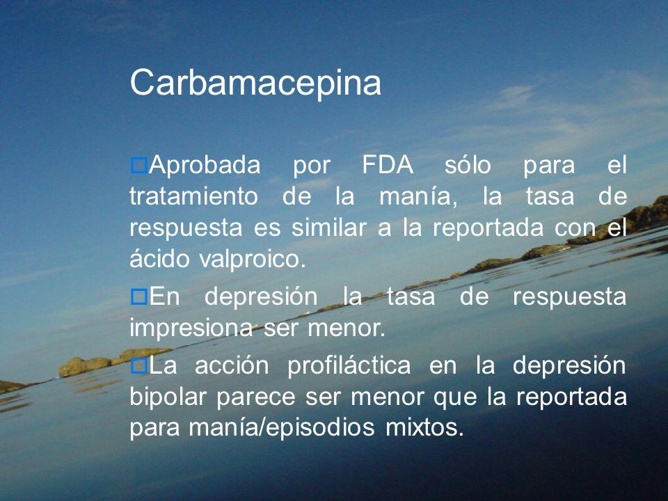 Carbamacepina Aprobada por FDA sólo para el tratamiento de la manía, la tasa de respuesta es similar a la reportada con el ácido valproico. En depresi