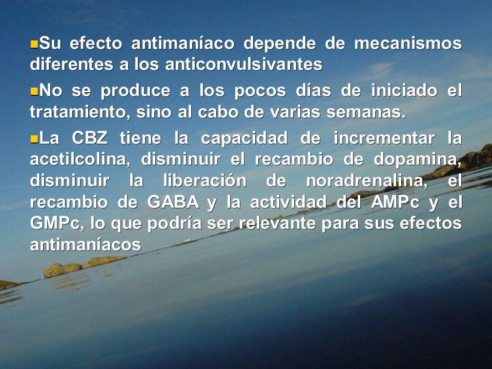 Su efecto antimaníaco depende de mecanismos diferentes a los anticonvulsivantes Su efecto antimaníaco depende de mecanismos diferentes a los anticonvu