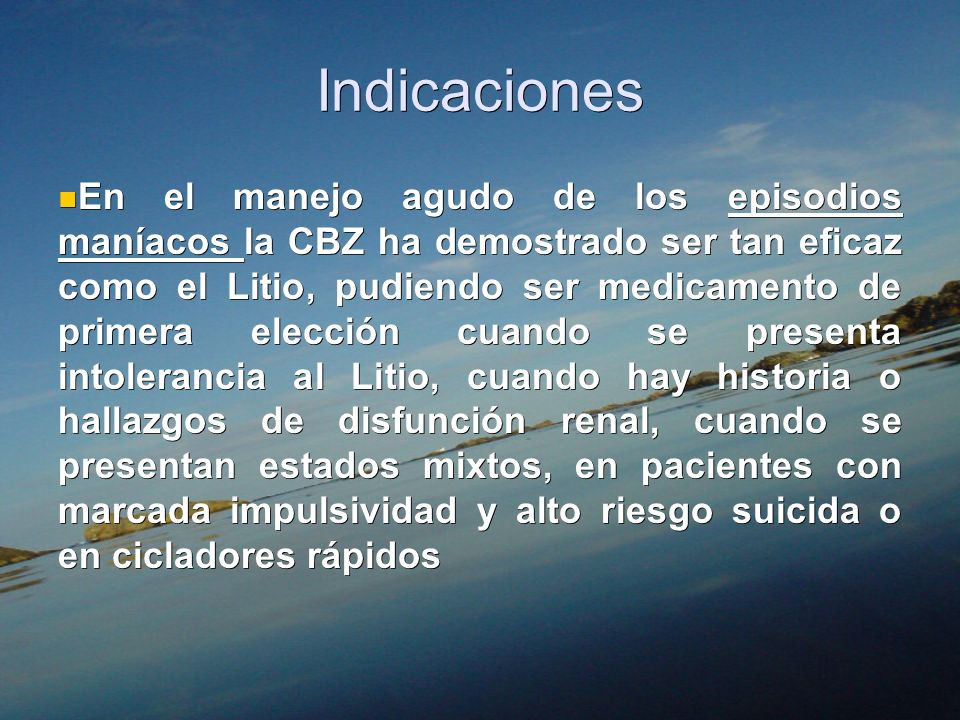 Indicaciones En el manejo agudo de los episodios maníacos la CBZ ha demostrado ser tan eficaz como el Litio, pudiendo ser medicamento de primera elecc