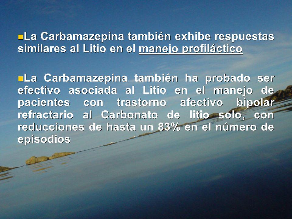La Carbamazepina también exhibe respuestas similares al Litio en el manejo profiláctico La Carbamazepina también exhibe respuestas similares al Litio