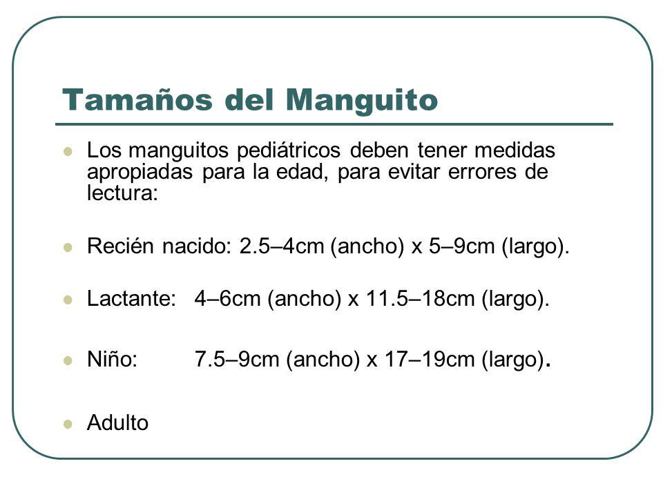 Tamaños del Manguito Los manguitos pediátricos deben tener medidas apropiadas para la edad, para evitar errores de lectura: Recién nacido: 2.5–4cm (an