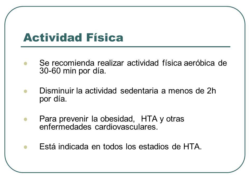 Actividad Física Se recomienda realizar actividad física aeróbica de 30-60 min por día. Disminuir la actividad sedentaria a menos de 2h por día. Para