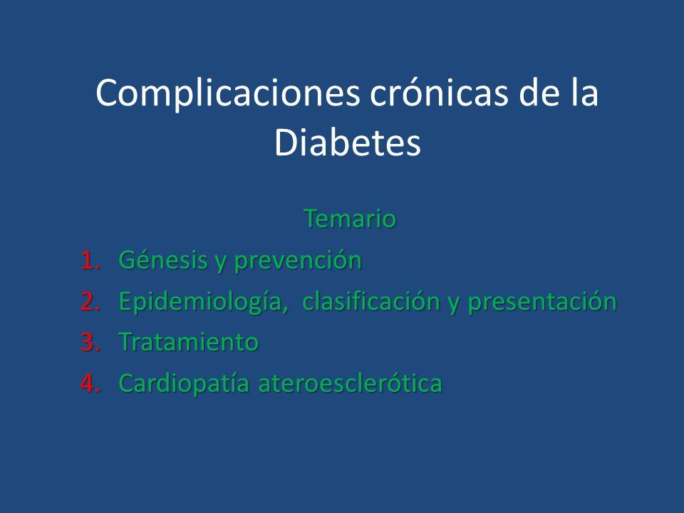 Complicaciones crónicas de la Diabetes Temario 1.Génesis y prevención 2.Epidemiología, clasificación y presentación 3.Tratamiento 4.Cardiopatía ateroe
