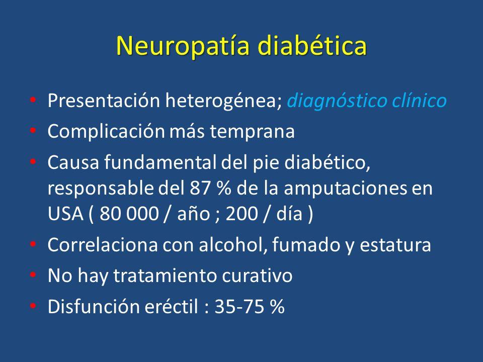 Neuropatía diabética Presentación heterogénea; diagnóstico clínico Complicación más temprana Causa fundamental del pie diabético, responsable del 87 %
