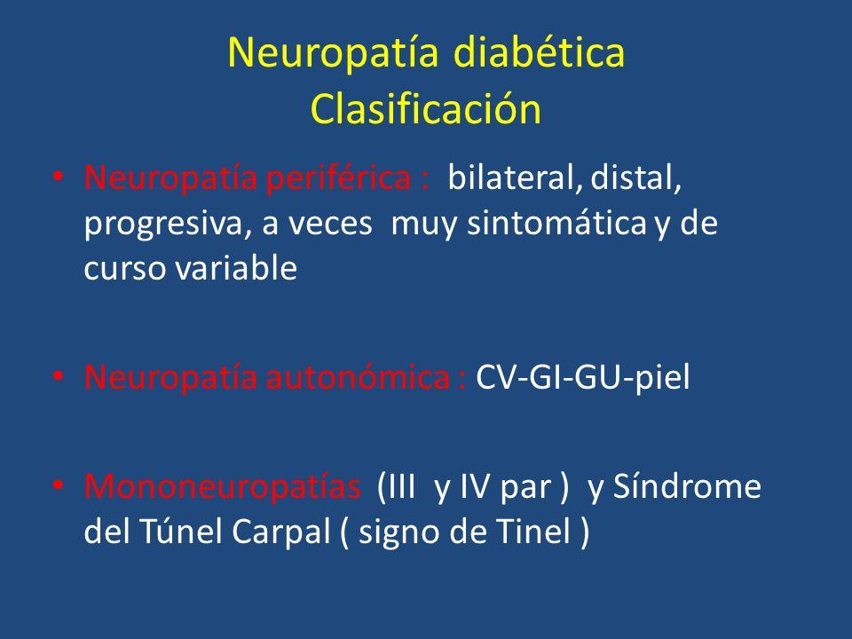 Neuropatía diabética Clasificación Neuropatía periférica : bilateral, distal, progresiva, a veces muy sintomática y de curso variable Neuropatía auton