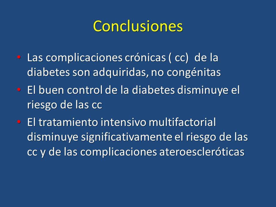 Conclusiones Las complicaciones crónicas ( cc) de la diabetes son adquiridas, no congénitas Las complicaciones crónicas ( cc) de la diabetes son adqui