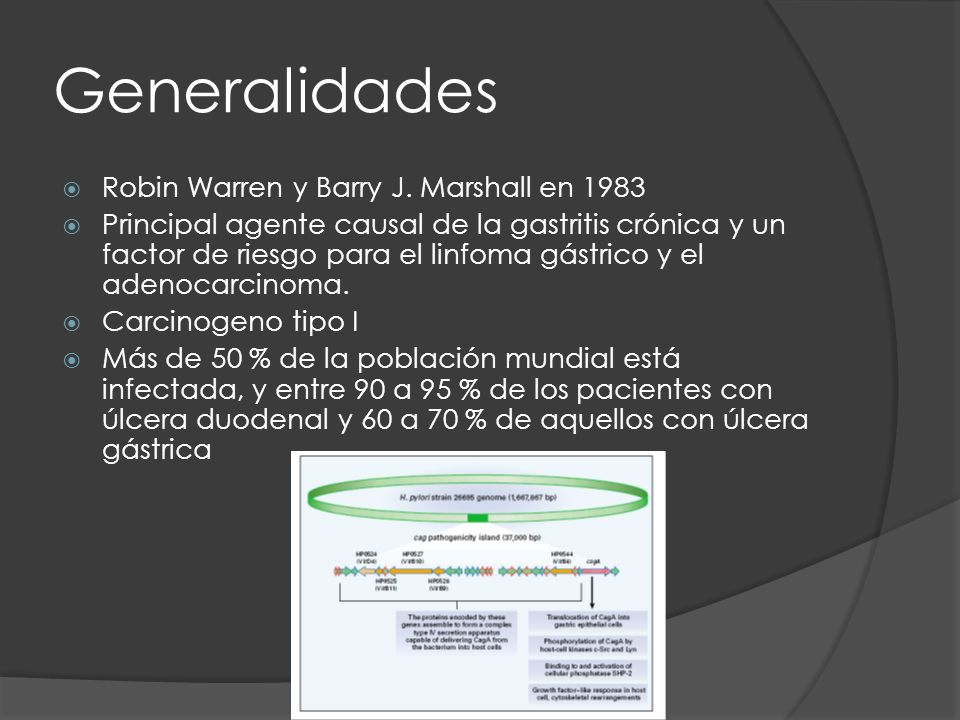 Generalidades Robin Warren y Barry J. Marshall en 1983 Principal agente causal de la gastritis crónica y un factor de riesgo para el linfoma gástrico