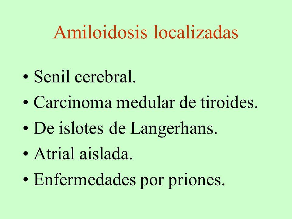 Amiloidosis localizadas Senil cerebral. Carcinoma medular de tiroides. De islotes de Langerhans. Atrial aislada. Enfermedades por priones.