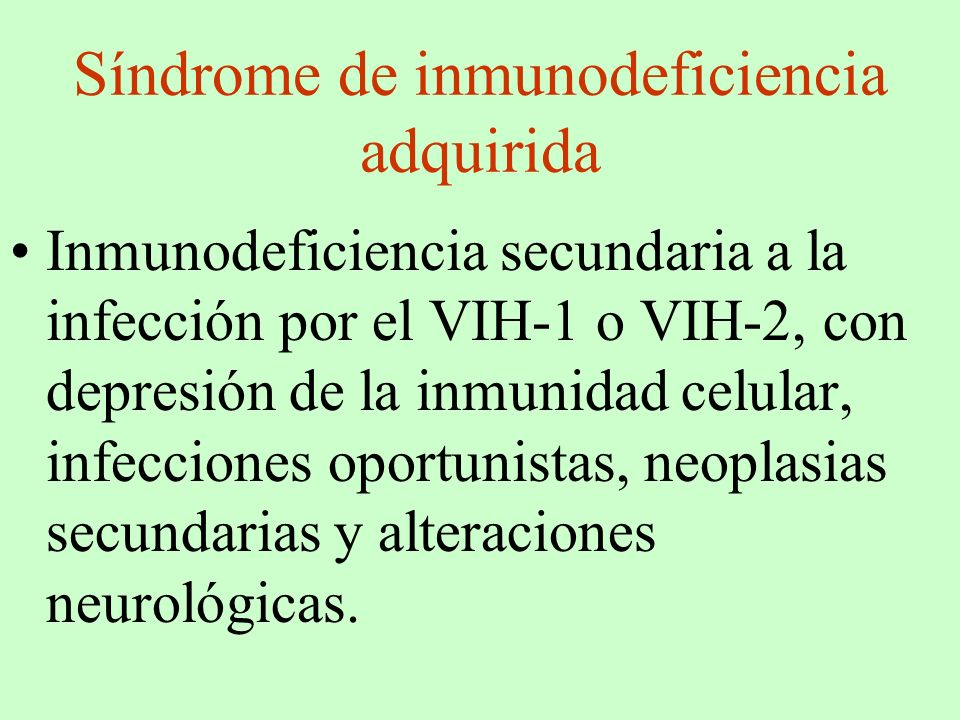Síndrome de inmunodeficiencia adquirida Inmunodeficiencia secundaria a la infección por el VIH-1 o VIH-2, con depresión de la inmunidad celular, infec