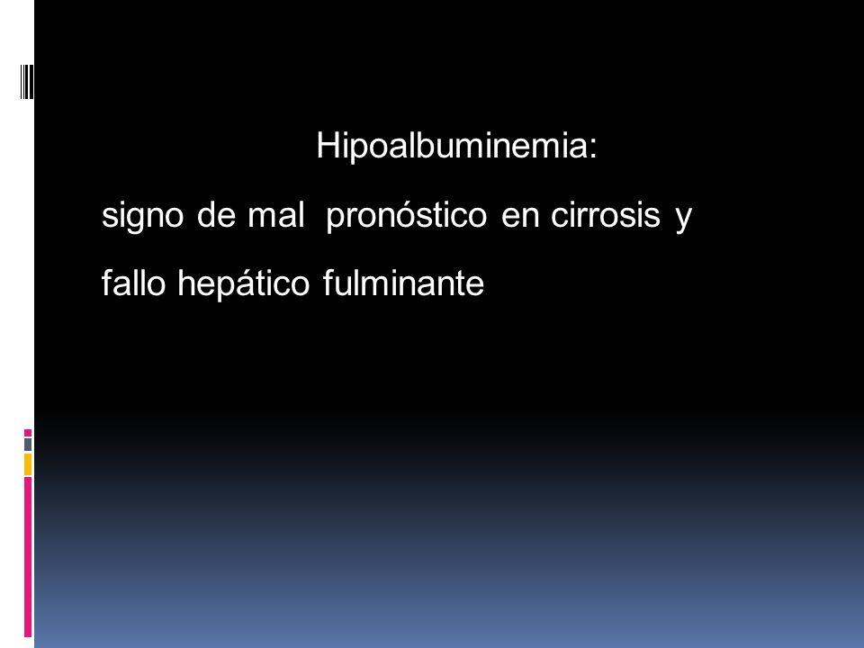 Hipoalbuminemia: signo de mal pronóstico en cirrosis y fallo hepático fulminante