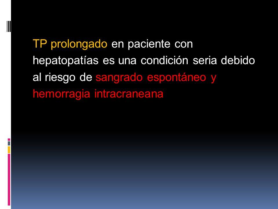 TP prolongado en paciente con hepatopatías es una condición seria debido al riesgo de sangrado espontáneo y hemorragia intracraneana