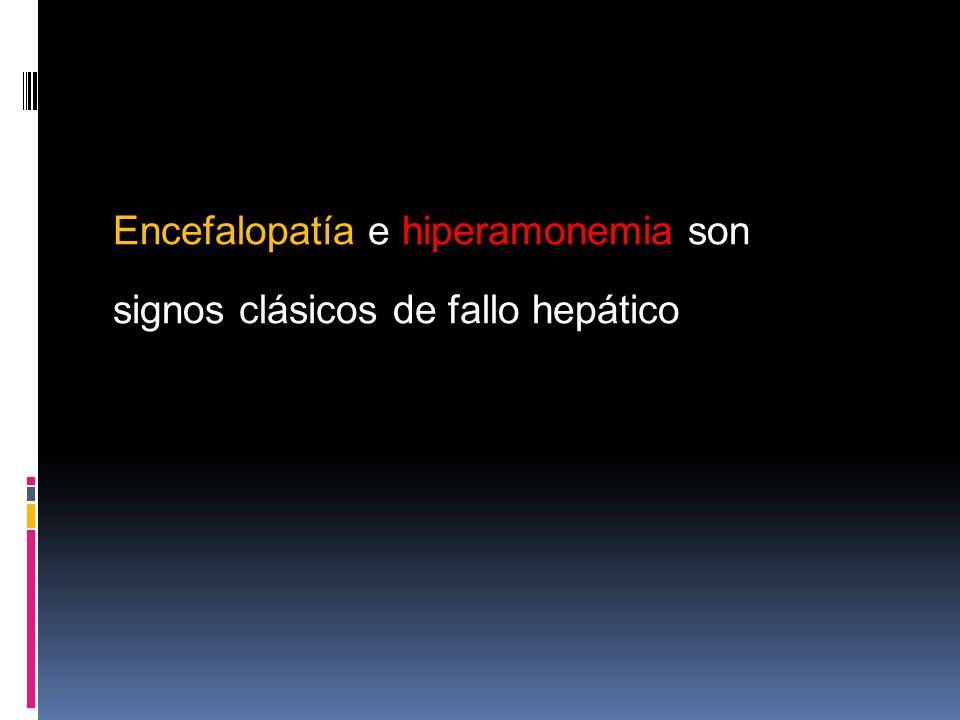 Encefalopatía e hiperamonemia son signos clásicos de fallo hepático
