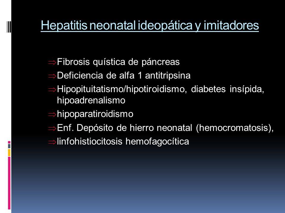 Hepatitis neonatal ideopática y imitadores Fibrosis quística de páncreas Deficiencia de alfa 1 antitripsina Hipopituitatismo/hipotiroidismo, diabetes
