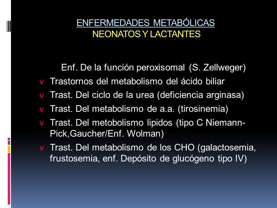 ENFERMEDADES METABÓLICAS NEONATOS Y LACTANTES Enf. De la función peroxisomal (S. Zellweger) v Trastornos del metabolismo del ácido biliar v Trast. Del