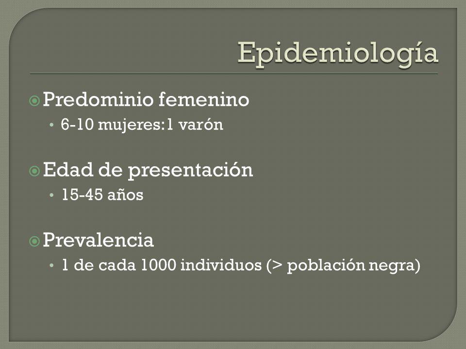 Predominio femenino 6-10 mujeres:1 varón Edad de presentación 15-45 años Prevalencia 1 de cada 1000 individuos (> población negra)