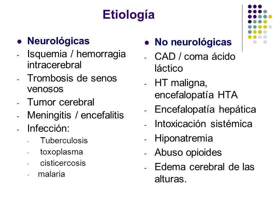 Etiología Neurológicas - Isquemia / hemorragia intracerebral - Trombosis de senos venosos - Tumor cerebral - Meningitis / encefalitis - Infección: - T