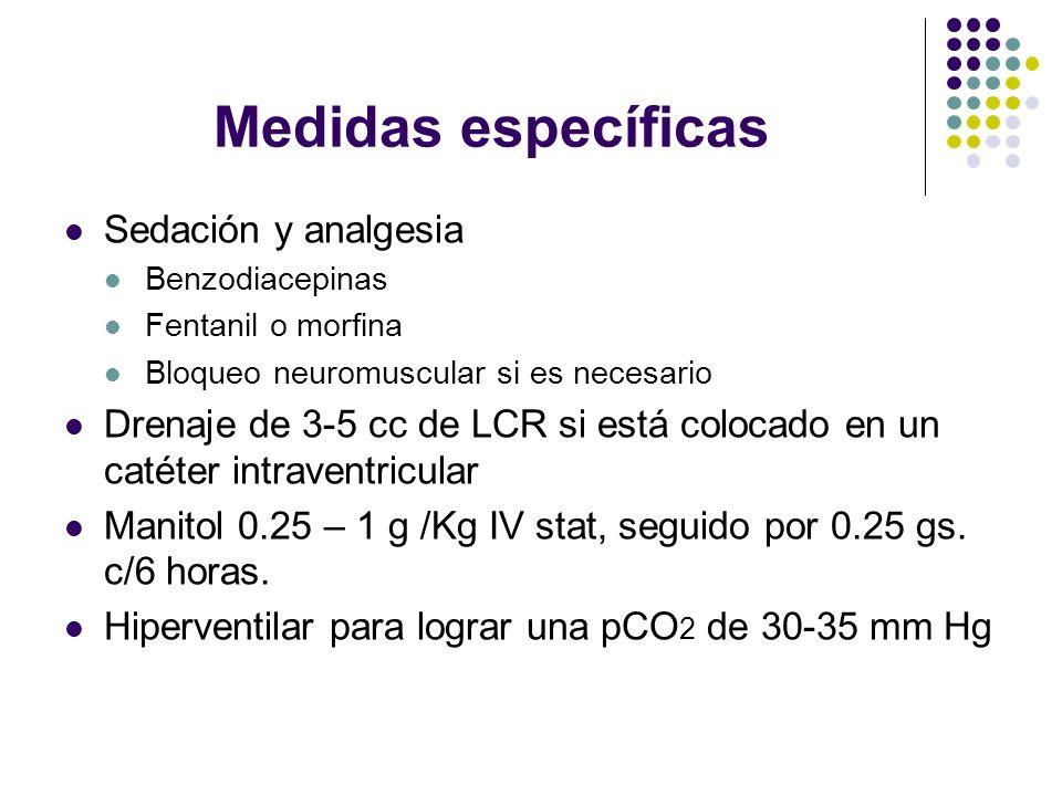 Medidas específicas Sedación y analgesia Benzodiacepinas Fentanil o morfina Bloqueo neuromuscular si es necesario Drenaje de 3-5 cc de LCR si está col
