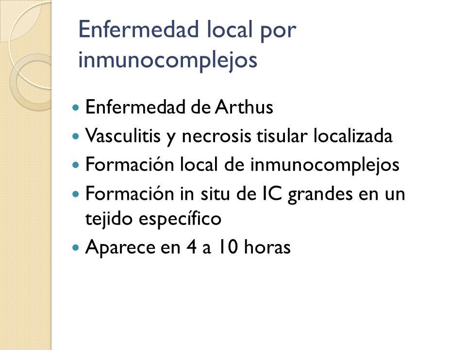 Enfermedad local por inmunocomplejos Enfermedad de Arthus Vasculitis y necrosis tisular localizada Formación local de inmunocomplejos Formación in sit