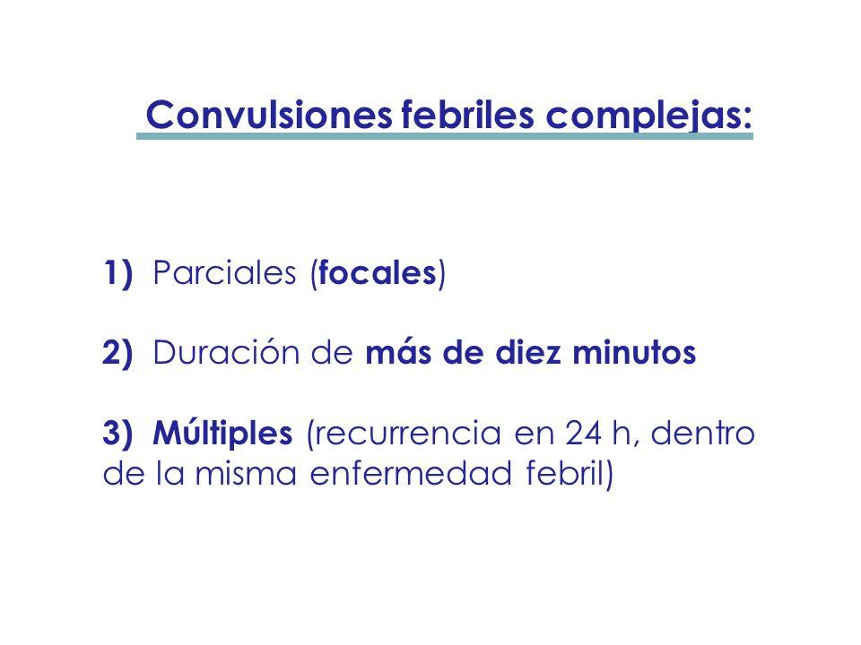 Convulsiones febriles simples: 1) Generalizadas tónico clónicas 2) Duración de menos de diez minutos 3) Única (sin recurrencia en 24 h, dentro de la m