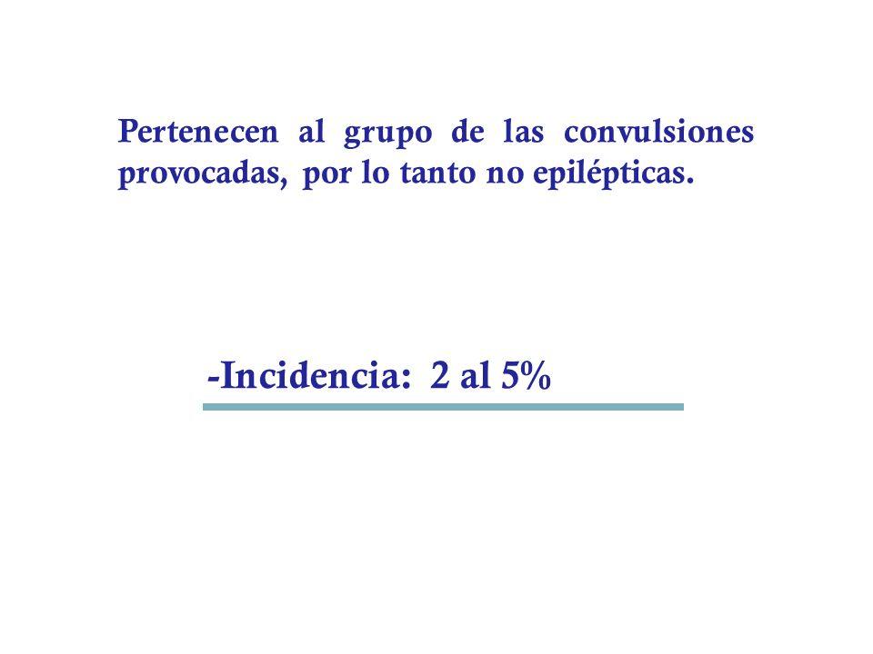 -Incidencia: 2 al 5% Pertenecen al grupo de las convulsiones provocadas, por lo tanto no epilépticas.