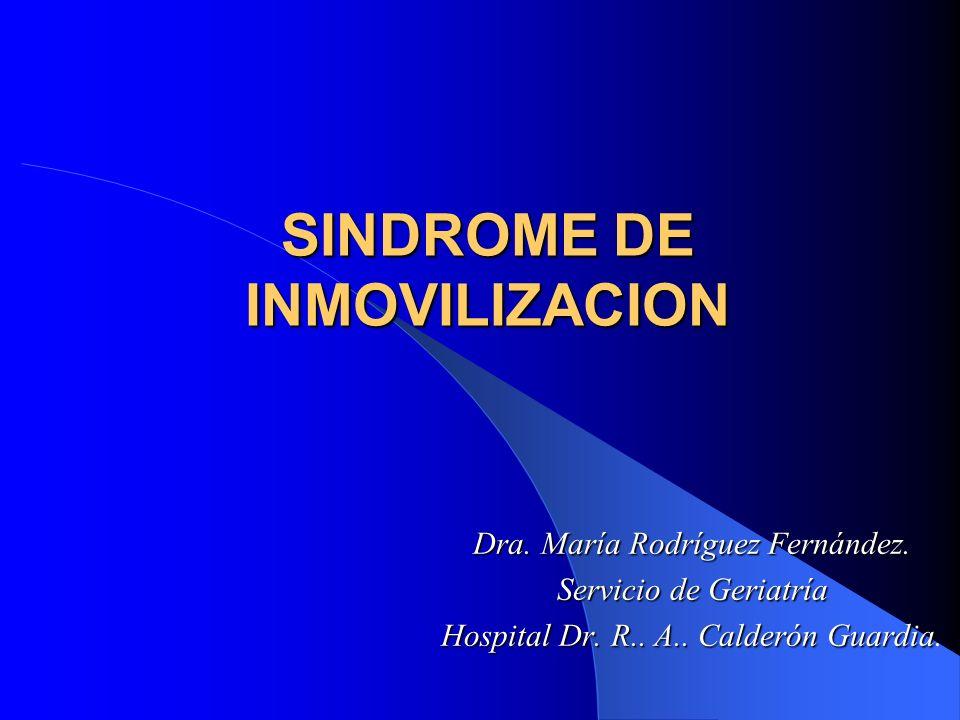 SINDROME DE INMOVILIZACION Dra. María Rodríguez Fernández. Servicio de Geriatría Hospital Dr. R.. A.. Calderón Guardia Hospital Dr. R.. A.. Calderón G