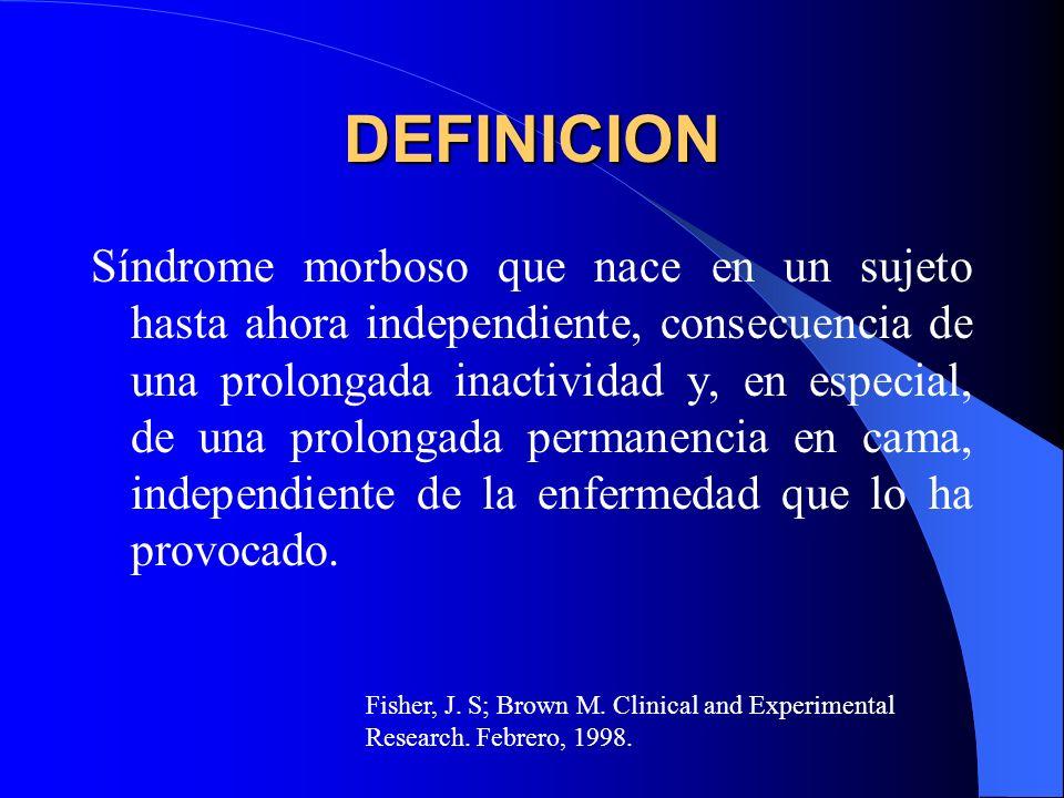 DEFINICION Síndrome morboso que nace en un sujeto hasta ahora independiente, consecuencia de una prolongada inactividad y, en especial, de una prolong