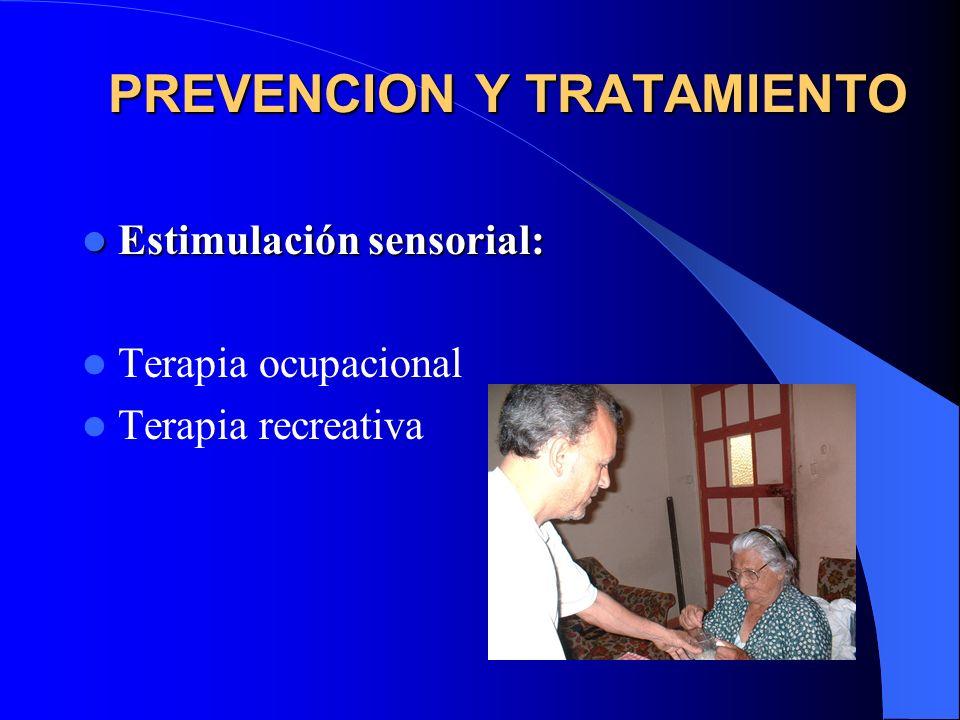 PREVENCION Y TRATAMIENTO Estimulación sensorial: Estimulación sensorial: Terapia ocupacional Terapia recreativa