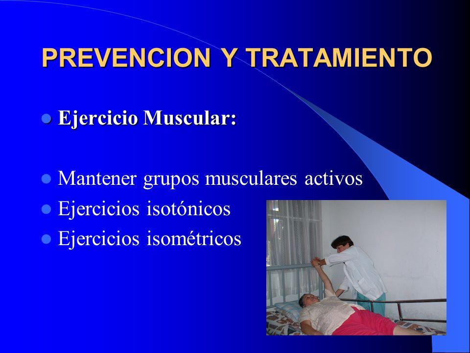 PREVENCION Y TRATAMIENTO Ejercicio Muscular: Ejercicio Muscular: Mantener grupos musculares activos Ejercicios isotónicos Ejercicios isométricos