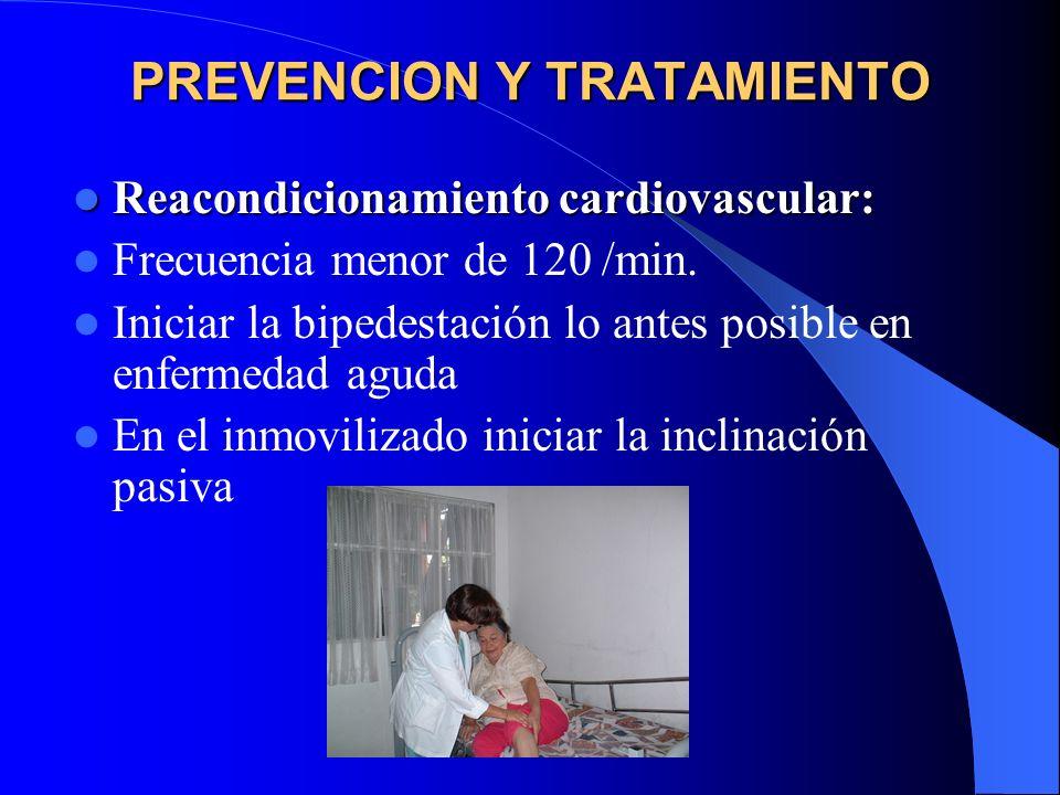 PREVENCION Y TRATAMIENTO Reacondicionamiento cardiovascular: Reacondicionamiento cardiovascular: Frecuencia menor de 120 /min. Iniciar la bipedestació