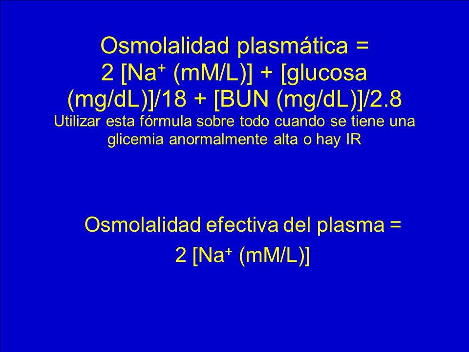 Osmolalidad plasmática = 2 [Na + (mM/L)] + [glucosa (mg/dL)]/18 + [BUN (mg/dL)]/2.8 Utilizar esta fórmula sobre todo cuando se tiene una glicemia anor