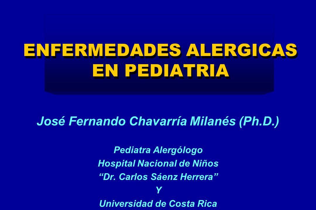 ENFERMEDADES ALERGICAS EN PEDIATRIA José Fernando Chavarría Milanés (Ph.D.) Pediatra Alergólogo Hospital Nacional de Niños Dr. Carlos Sáenz Herrera Y