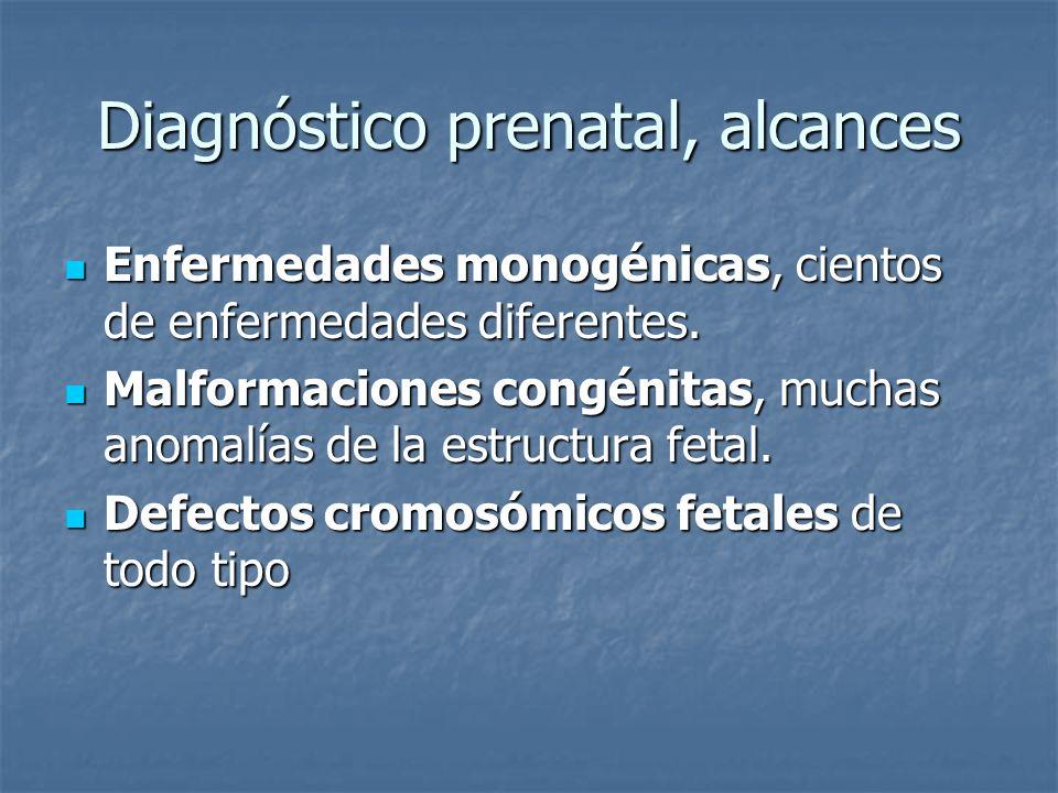 Diagnóstico prenatal, alcances Enfermedades monogénicas, cientos de enfermedades diferentes. Enfermedades monogénicas, cientos de enfermedades diferen