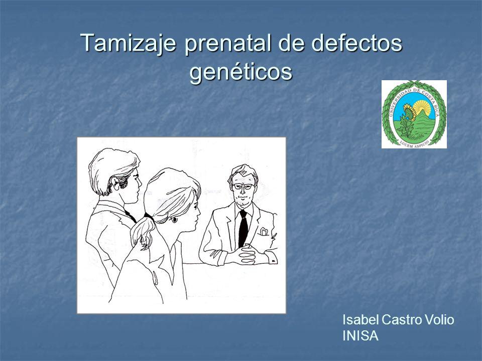 Tamizaje prenatal de defectos genéticos Isabel Castro Volio INISA