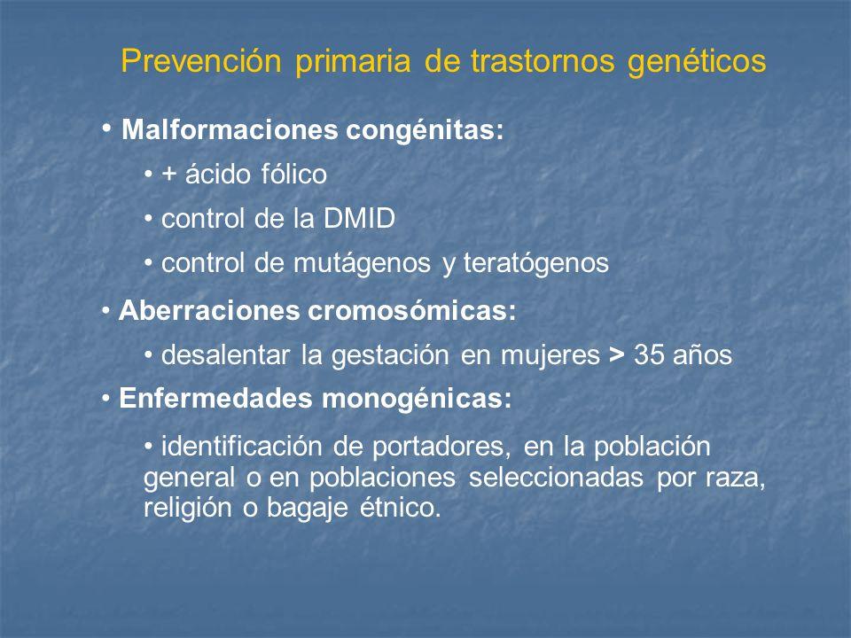 Prevención primaria de trastornos genéticos Malformaciones congénitas: + ácido fólico control de la DMID control de mutágenos y teratógenos Aberracion