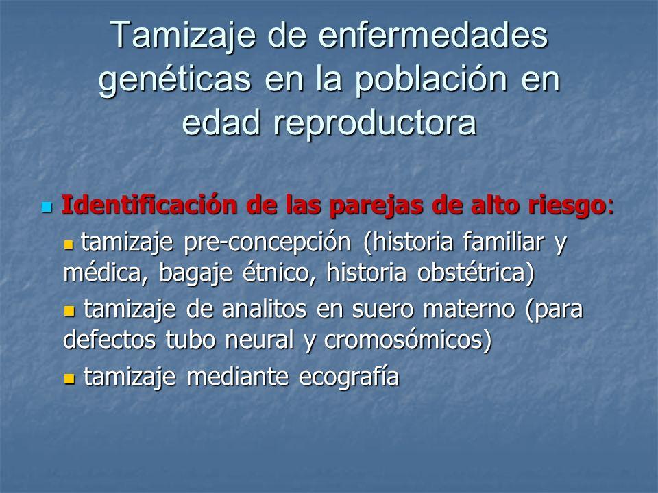 Tamizaje de enfermedades genéticas en la población en edad reproductora Identificación de las parejas de alto riesgo: Identificación de las parejas de