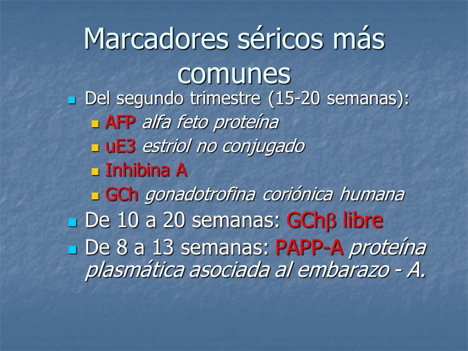 Marcadores séricos más comunes Del segundo trimestre (15-20 semanas): Del segundo trimestre (15-20 semanas): AFP alfa feto proteína AFP alfa feto prot