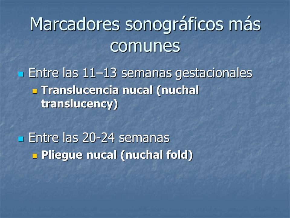Marcadores sonográficos más comunes Entre las 11–13 semanas gestacionales Entre las 11–13 semanas gestacionales Translucencia nucal (nuchal translucen