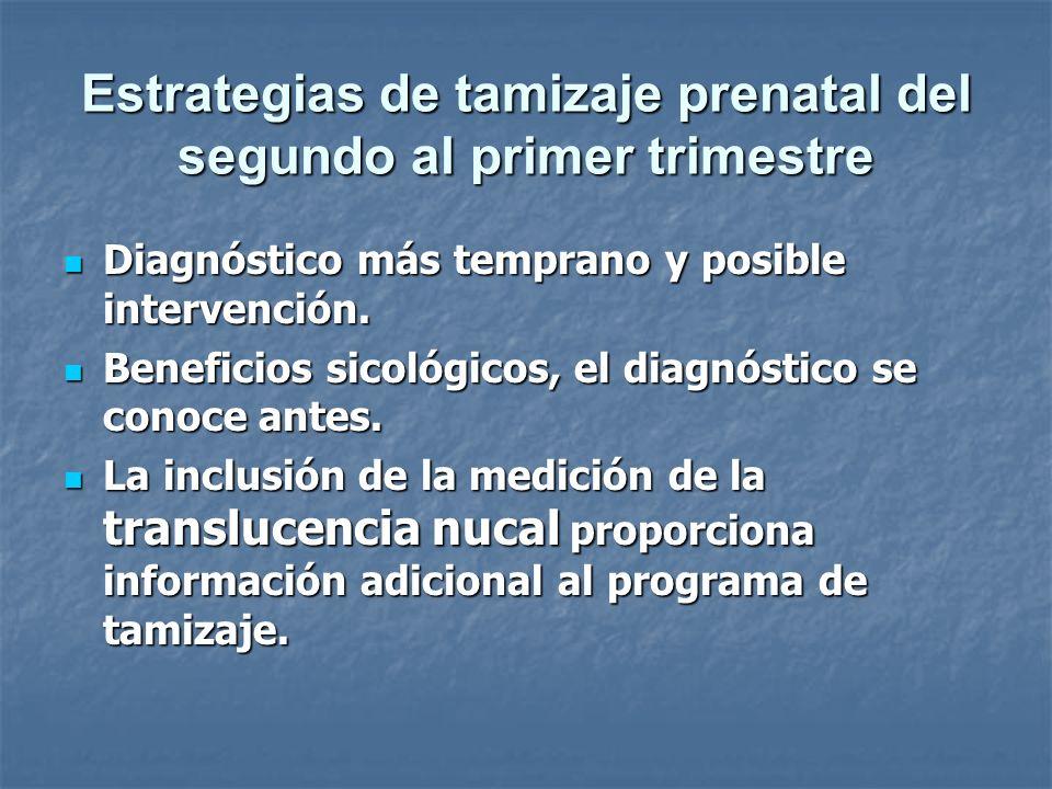 Estrategias de tamizaje prenatal del segundo al primer trimestre Diagnóstico más temprano y posible intervención. Diagnóstico más temprano y posible i
