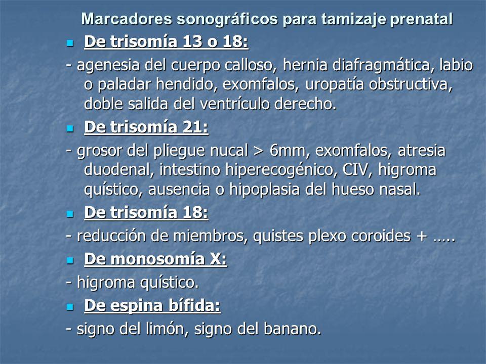 Marcadores sonográficos para tamizaje prenatal De trisomía 13 o 18: De trisomía 13 o 18: - agenesia del cuerpo calloso, hernia diafragmática, labio o