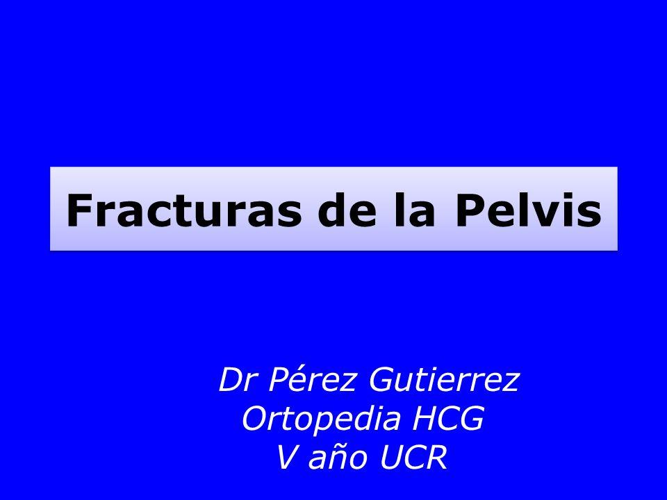 Clasificación de las fracturas de la pelvis Fracturas de pelvis de tipo A –Parciales Fracturas de pelvis de tipo B –Ruptura incompleta del arco posterior Fracturas de pelvis de tipo C –Ruptura completa del arco posterior
