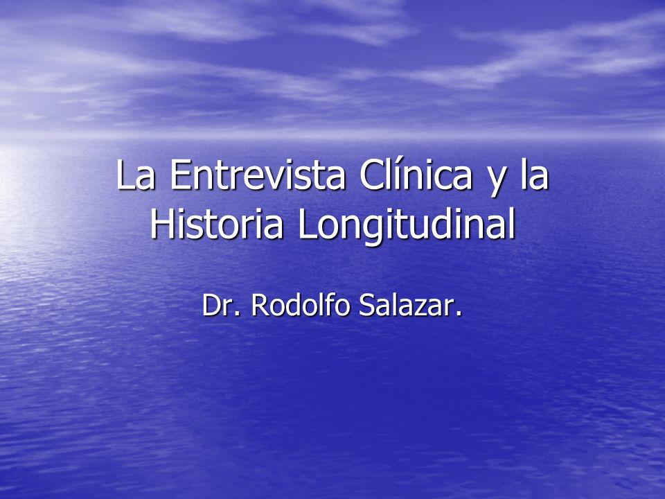 La Entrevista Clínica y la Historia Longitudinal Dr. Rodolfo Salazar.