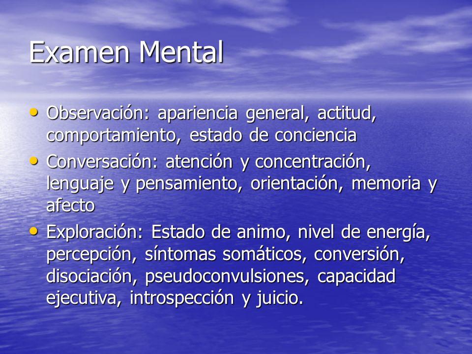 Examen Mental Observación: apariencia general, actitud, comportamiento, estado de conciencia Observación: apariencia general, actitud, comportamiento,